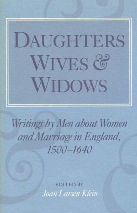 Daughters, Wives and Widows: Writings by Men about Women and Marriage in England, 1500-1640. Joan...