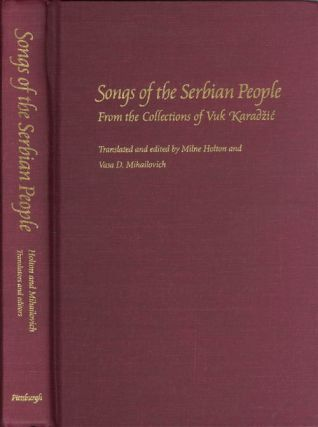 Songs of the Serbian People: From the Collections of Vuk Karadzic. Milne Holton, Vasa D. Mihailovich