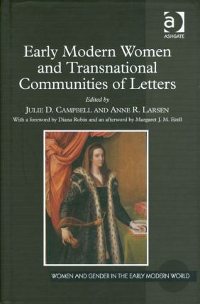 Early Modern Women and Transnational Communities of Letters. Julie D. Campbell, Anne R. Larsen