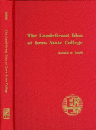 The Land-Grant Idea at Iowa State College: A Centennial Trial Balance, 1858-1958. Earle Dudley Ross