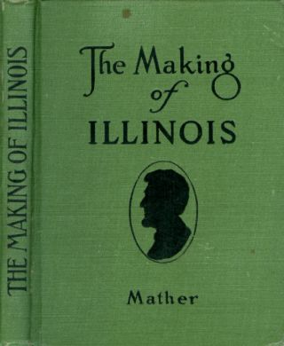 The Making of Illinois: A History of the State from the Earliest Records to the Present Time....