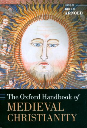 The Oxford Handbook of Medieval Christianity (Oxford Handbooks). John H. Arnold.