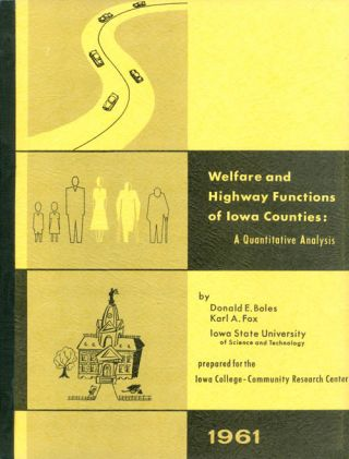 Welfare and Highway Functions of Iowa Counties: A Quantitative Analysis. Donald E. Boles, Karl A....