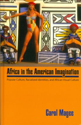 Africa in the American Imagination: Popular Culture, Radicalized Identities, and African Visual...