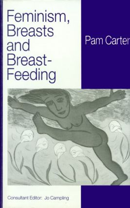 Feminism, Breasts and Breast-Feeding. Pam Carter