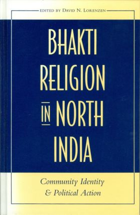 Bhakti Religion in North India: Community Identity and Political Action. David N. Lorenzen