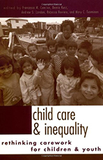 Child Care and Inequality: Re-Thinking Carework for Children and Youth. Francesca M. Cancian,...