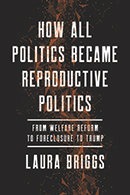 How All Politics Became Reproductive Politics: From Welfare Reform to Foreclosure to Trump...