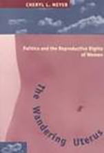 The Wandering Uterus: Politics and the Reproductive Rights of Women. Cheryl L. Meyer