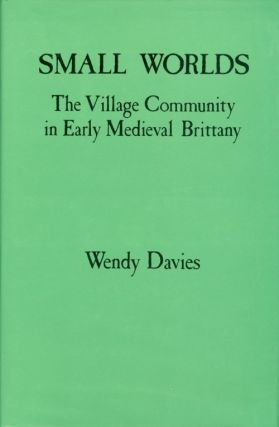 Small Worlds: The Village Community in Early Medieval Brittany. Wendy Davies