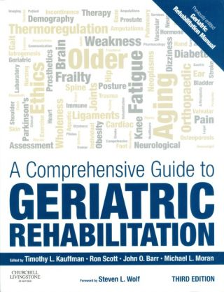 A Comprehensive Guide to Geriatric Rehabilitation (Third Edition). Timothy Kauffman, Ron Scott,...