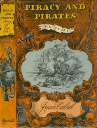 Piracy and Pirates: A History. Juan Cabal, James Cleugh