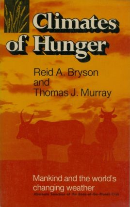 Climates of Hunger. Reid A. Bryson, Thomas J. Murray