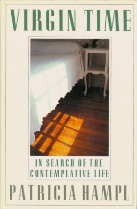 Virgin Time: In Search of the Contemplative Life. Patricia Hampl