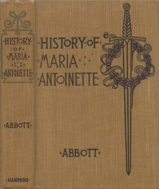 Maria Antoinette (Makers of History). John S. C. Abbott