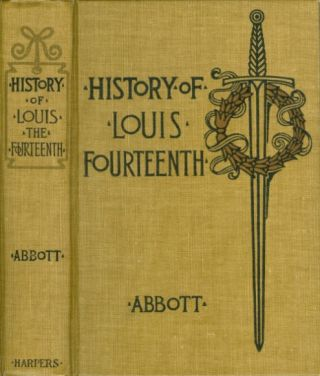 Louis XIV (Fourteenth) (Makers of History). John S. C. Abbott