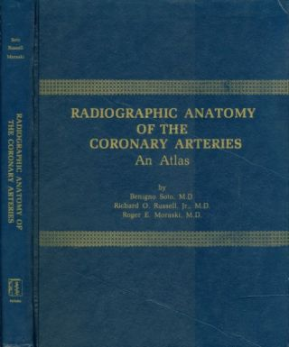 Radiographic Anatomy of the Coronary Arteries: An Atlas. Benigno Soto, Richard O. Russell, Jr.,...