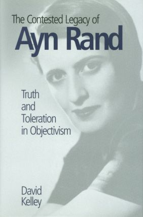 The Contested Legacy of Ayn Rand: Truth and Toleration in Objectivism. David Kelley
