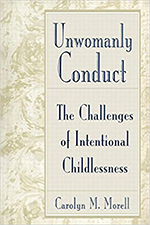Unwomanly Conduct: The Challenges of Intentional Childlessness. Carolyn M. Morell