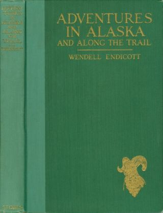 Adventures in Alaska and Along the Trail. Wendell Endicott