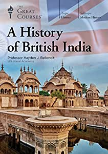 A History of British India. Hayden J. Bellenoit, The Great Courses
