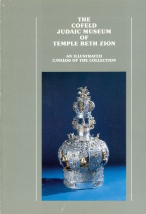 The Cofeld Judaic Museum of Temple Beth Zion: An illustrated catalog of the collection. Beverly...