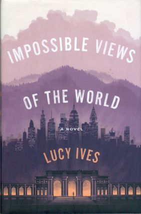 Impossible Views of the World. Lucy Ives