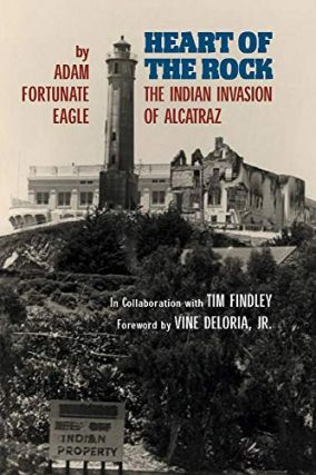 Heart of the Rock: The Indian Invasion of Alcatraz. Adam Fortunate Eagle, Tim Findley