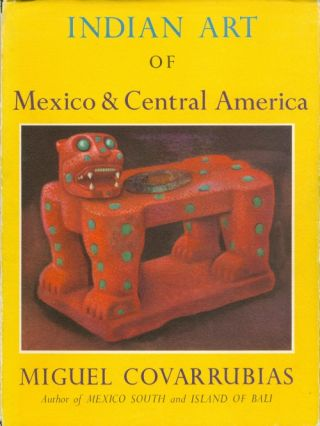 Indian Art of Mexico and Central America. Miguel Covarrubias