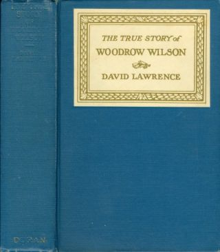 The True Story of Woodrow Wilson. David Lawrence