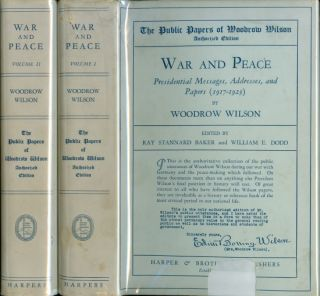 War and Peace: Presidential Messages, Addresses, and Papers (1917-1923). Woodrow Wilson, Ray...