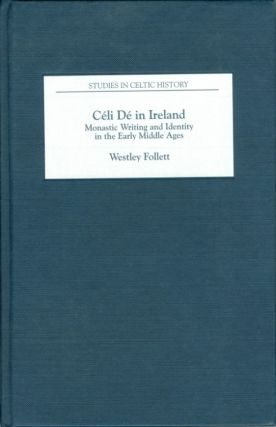 Céli Dé in Ireland: Monastic Writing and Identity in the Early Middle Ages (Studies in Celtic...