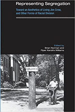 Representing Segregation: Toward an Aesthetics of Living Jim Crow, and Other Forms of Racial...