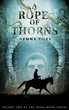 A Rope of Thorns (Hexslinger, #2). Gemma Files