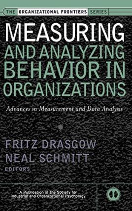 Measuring & Analyzing Behavior in Organizations: Advances in Measurement & Data Analysis. Fritz...