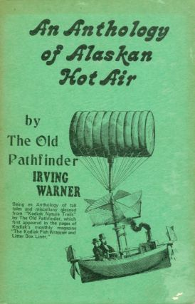 An Anthology of Alaskan Hot Air. Irving Warner