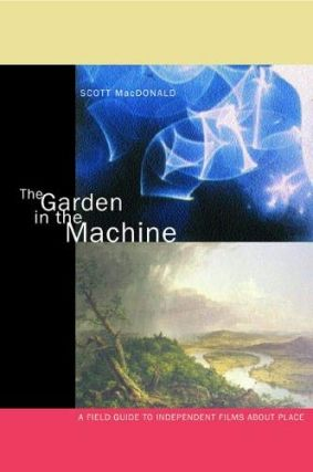 The Garden in the Machine: A Field Guide to Independent Films about Place. Scott MacDonald