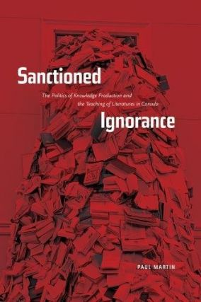 Sanctioned Ignorance: The Politics of Knowledge Production and the Teaching of the Literatures of...