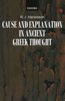 Cause and Explanation in Ancient Greek Thought. R. J. Hankinson